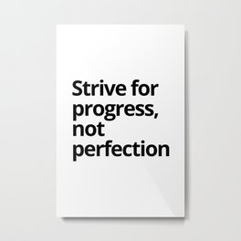 Strive for  progress, not perfection Metal Print
