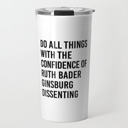 Do All Things with the Confidence of Ruth Bader Ginsburg Dissenting Travel Mug