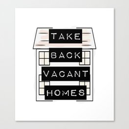 Take Back Vacant Homes Canvas Print