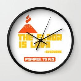 Pompeii floor lava volcano apocalypse joke gift Wall Clock