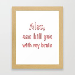 Also, can kill you with my brain Framed Art Print