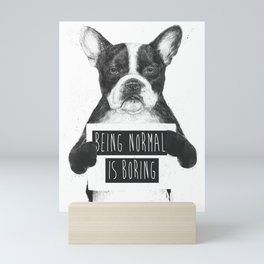 Being normal is boring Mini Art Print