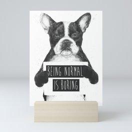 Being normal is boring Mini Art Print
