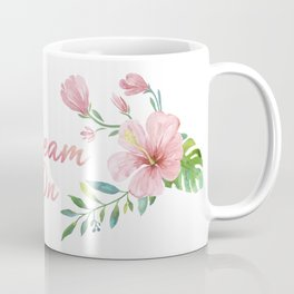 Dream On- Tropical Flowers and Leaves Coffee Mug