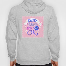 Everything Will Be OK Quote (14) Hoody