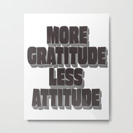 more gratitude. less attitude Metal Print