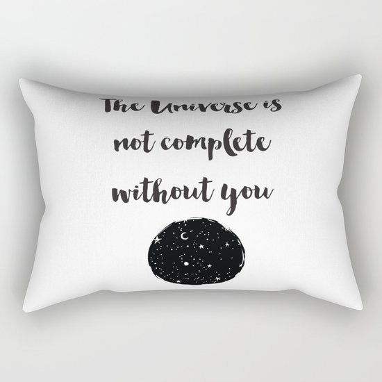 The universe is not complete without you Quote Rectangular Pillow