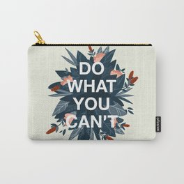 DO WHAT YOU CAN'T Carry-All Pouch