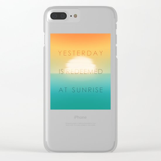 Yesterday is redeemed at sunrise Clear iPhone Case
