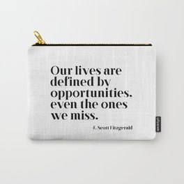 Our lives are defined by opportunities Carry-All Pouch
