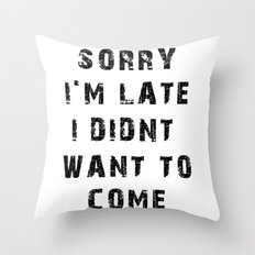 Sorry I'm Late Throw Pillow