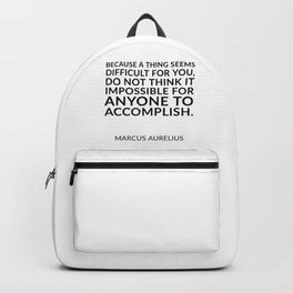 Because a thing seems difficult for you, do not think it impossible for anyone to accomplish. – Mar Backpack