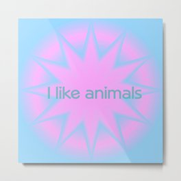 I like animals Metal Print