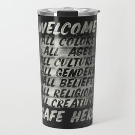 All welcome, people are safe here, human rights, ,fight injustices, equality, justice, peace quote Travel Mug