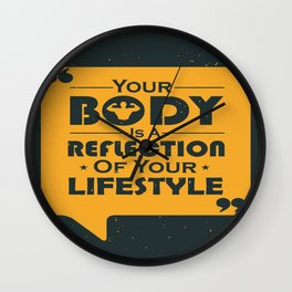 Your Body Is A Reflection Of Your Lifestyle Inspirational Famous Quote design Wall Clock