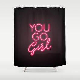 You Go Girl Shower Curtain