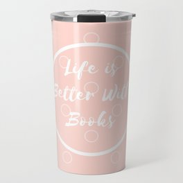 Life is Better With Books Travel Mug