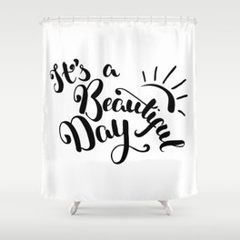 It's A Beautiful Day - Hand-drawn brush pen lettering. Modern calligraphy positive quote Shower Curtain