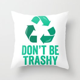 Don't Be Trashy Earth Day design Throw Pillow