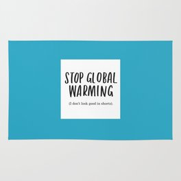 Stop Global Warming - I Don't Look Good In Shorts Rug
