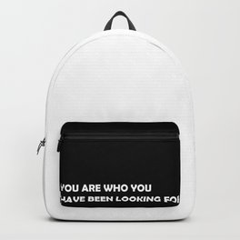 You are who you have been looking for Backpack