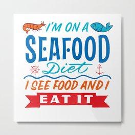 I'm On A Seafood Diet Metal Print