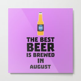 Best Beer is brewed in August Bw06j Metal Print