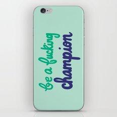 Be A Fucking Champion iPhone & iPod Skin