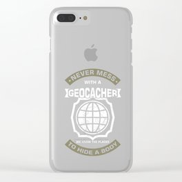 Never Mess With A Geocacher Geocaching Pastime GPS Navigation Navigational Global Positioning Gift Clear iPhone Case