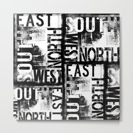 East South North West Black White Grunge Typography Metal Print