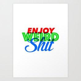 Enjoy Weird Shit Art Print