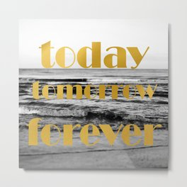 Today Tomorrow Forever Metal Print
