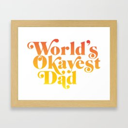 World's Okayest Dad! Framed Art Print
