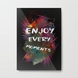 enjoy every moments Metal Print
