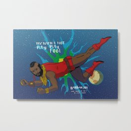 "My Name's Not ""Pity Pity"" Fool Metal Print"