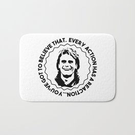 "MacGyver said: ""'Every action has a reaction'...you've got to believe that."" Bath Mat"