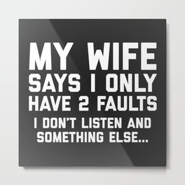 Don't Listen Wife Funny Quote Metal Print