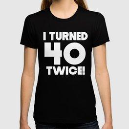 2257b8e31 I Turned 40 Twice 80th Birthday T-shirt