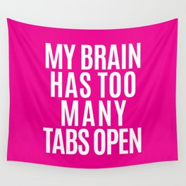 My Brain Has Too Many Tabs Open (Pink) Wall Tapestry