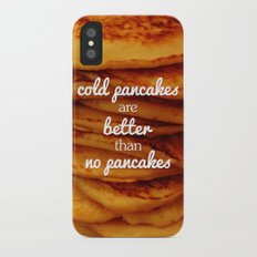 Cold pancakes are better than no pancakes iPhone X Slim Case