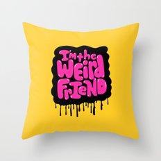 I'm the weird friend. Throw Pillow