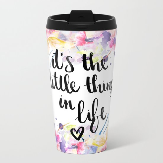 LITTLE THINGS IN LIFE QUOTE Metal Travel Mug