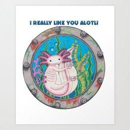 I like you Alotl! Art Print