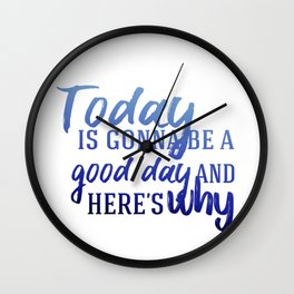 Today's gonna be a good day Wall Clock