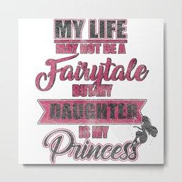 Fairytale My Daughter Is My Princess Metal Print
