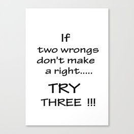 If two wrongs.... Canvas Print