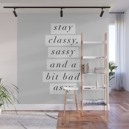Stay Classy, Sassy a Bit Bad Assy black and white typography poster home decor bedroom wall decor Wall Mural