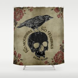 No mourners no funerals - Six of Crows Shower Curtain