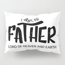 Christian,Bible verse,Matthew 11:25,I praise you, Father, Lord of heaven Pillow Sham