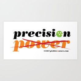 Pickleball is Precision Not Power Art Print
